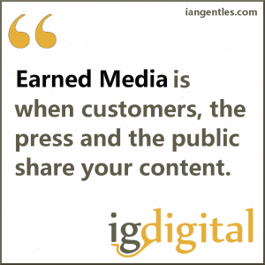 "Earned media is when customers, the press and the public share your content, speak about your brand via word of mouth,In other words, the mentions are ""earned,""  meaning they are voluntarily given by others"