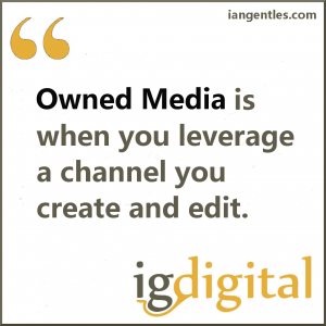 "Owned media is when you leverage a channel you create and edit.  This could be your company blog, your website, or even your social pages.   Even though you don't strictly ""own' your social feeds, you do control them and don't have to pay for basic usage."