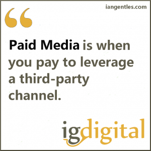 Paid media is when you pay to leverage a third-party channel.
